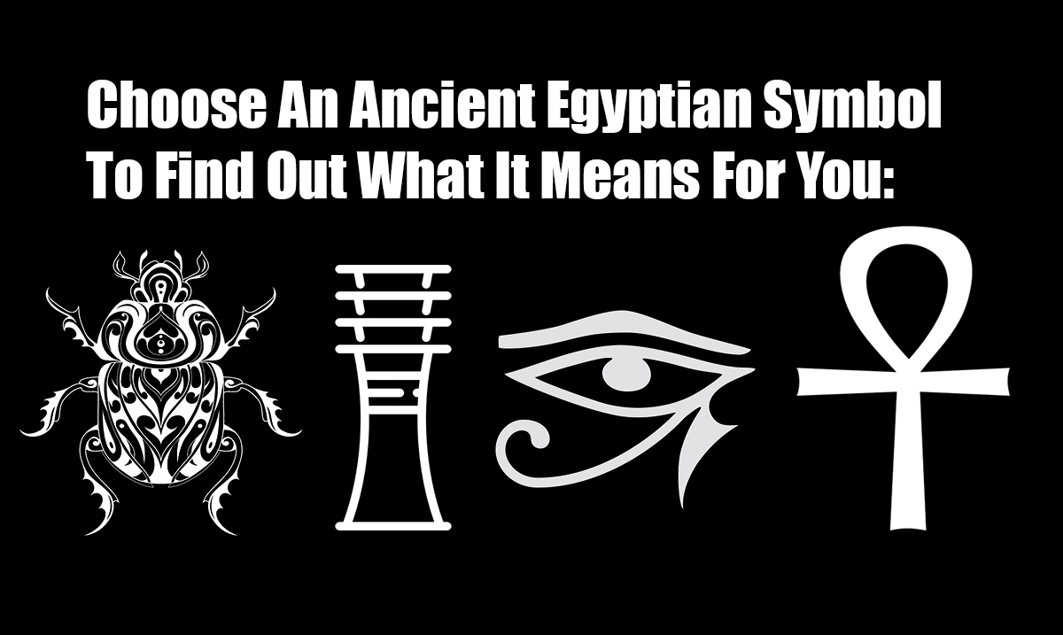 Choose An Ancient Egyptian Symbol And Learn What It Means For You