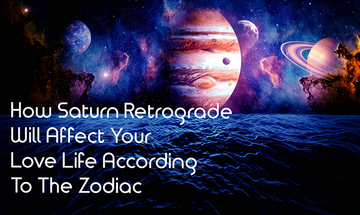 How Saturn Retrograde Will Affect Your Love Life, According To The Zodiac