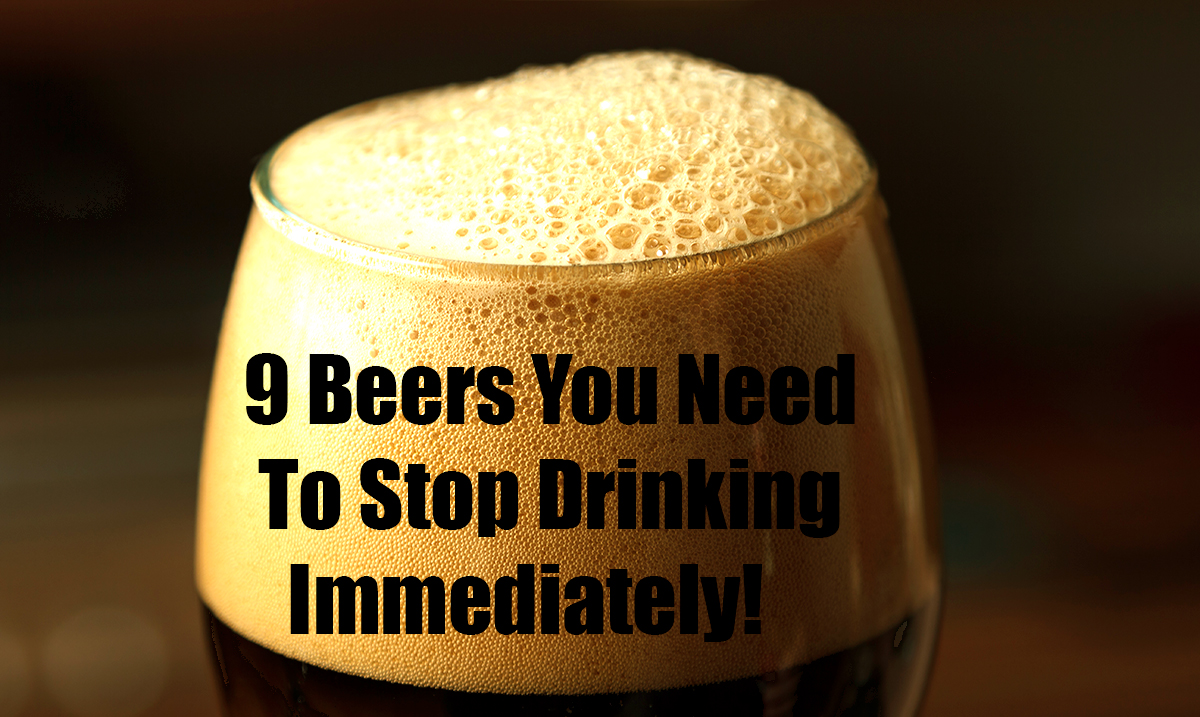 9 Beers You Should Stop Drinking Immediately
