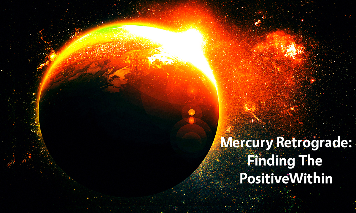 Mercury Retrograde July 26th: Finding The Positive Within The Negative