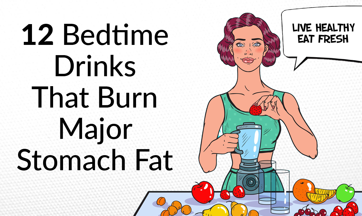 12 Bedtime Drinks That Burn Major Stomach Fat