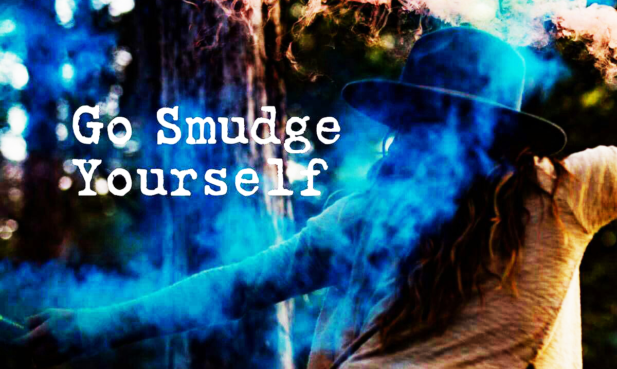 Go Smudge Yourself: The Importance of Cleansing Your Being