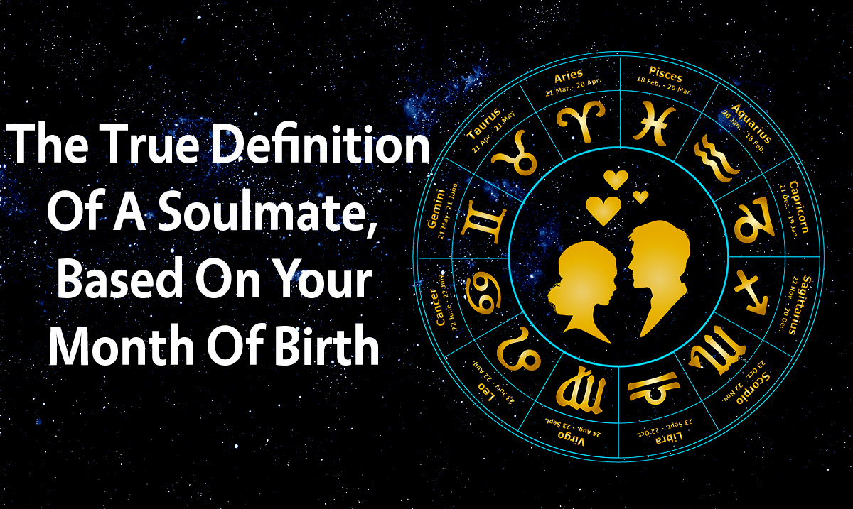 The True Definition Of A Soulmate, Based On Your Month Of Birth