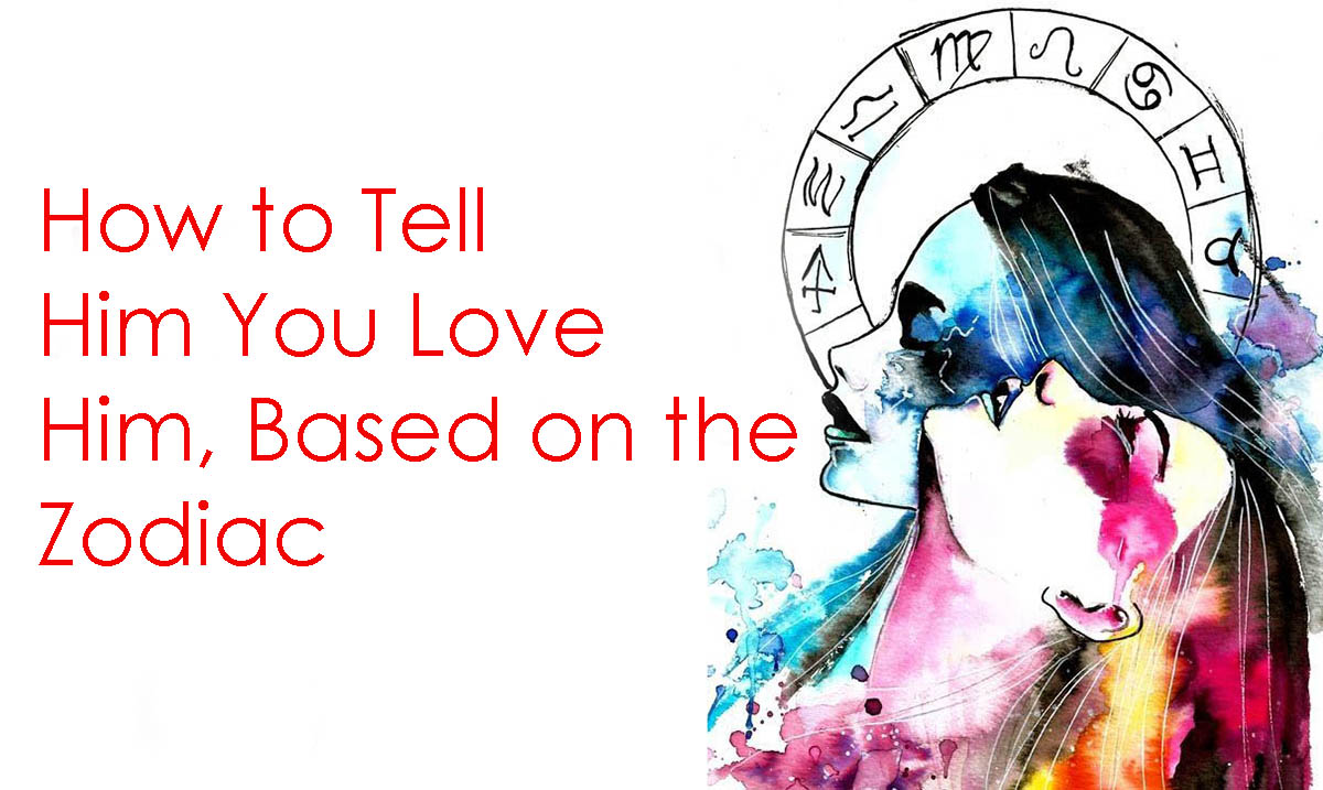 How to Tell Him How Much You Love Him, According to the Zodiac