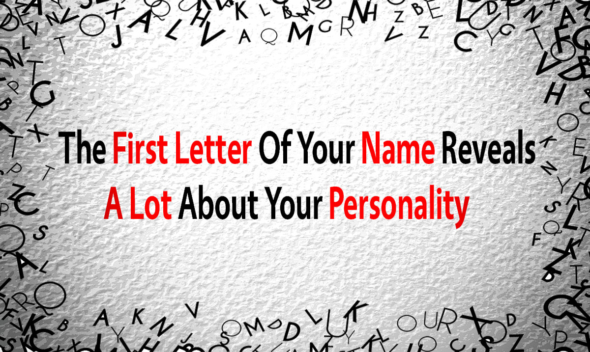 The First Letter Of Your Name Reveals A Lot About Your Personality