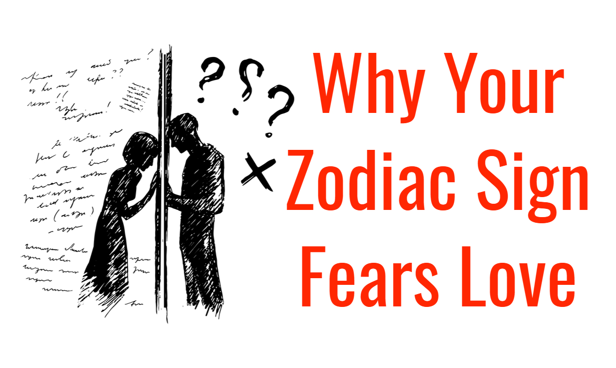 Why Are You Afraid Of Love, According To Your Zodiac Sign