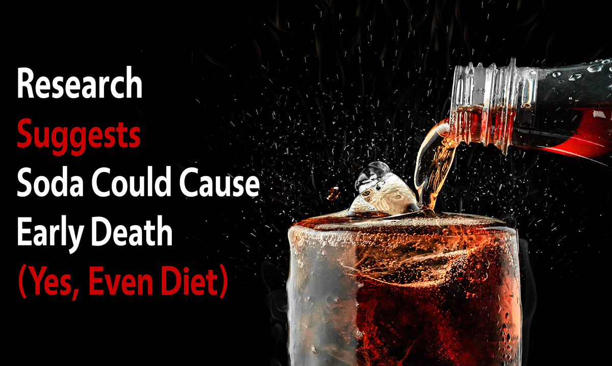 Study Suggests Soda Intake Could Cause Early Death (Even Diet)